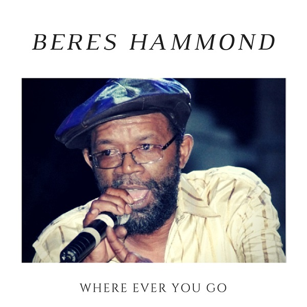 Beres Hammond - Where Ever You Go (2018) Single