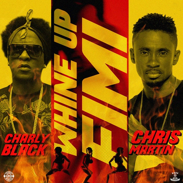Charly Black & Chris Martin - Whine up Fimi (2018) Single
