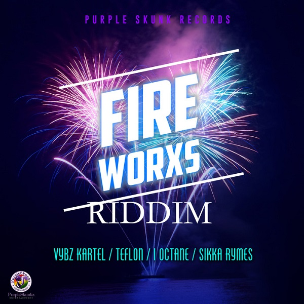 Fire Worxs Riddim [Purple Skunkz Entertainment] (2018)