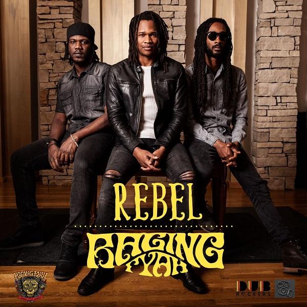 Raging Fyah - Rebel (2018) Single