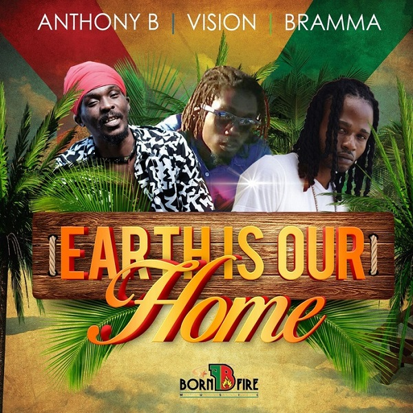 Anthony B feat. Vision & Bramma – Earth Is Our Home (2018) Single