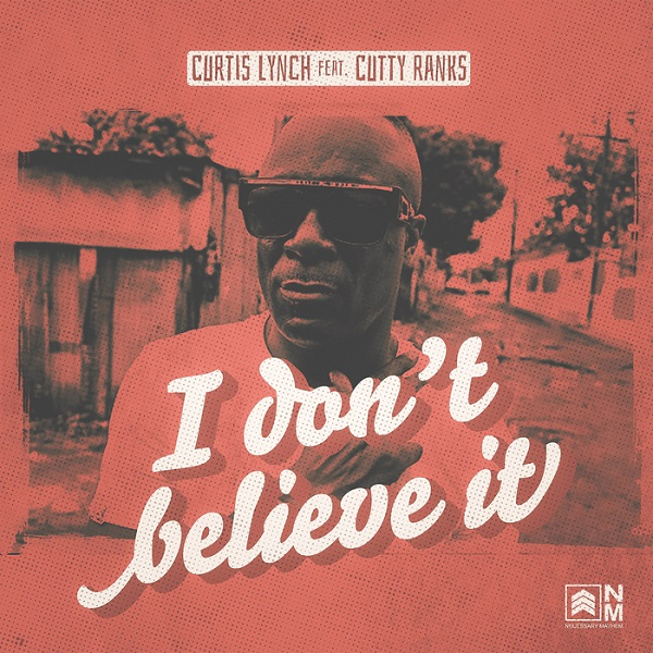 Curtis Lynch feat. Cutty Ranks - I Don't Believe It (2018) EP