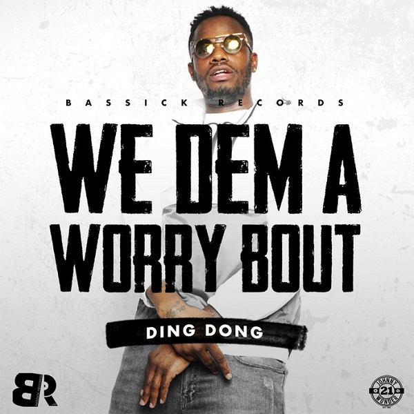 Ding Dong – We Dem a Worry Bout (2018) Single