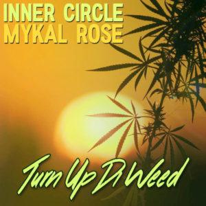 Inner Circle & Mykal Rose - Turn Up Di Weed (2018) Single