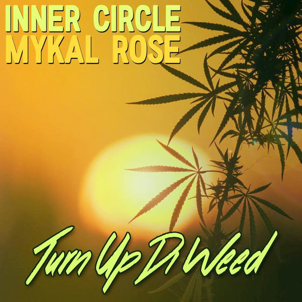 Inner Circle & Mykal Rose – Turn Up Di Weed (2018) Single