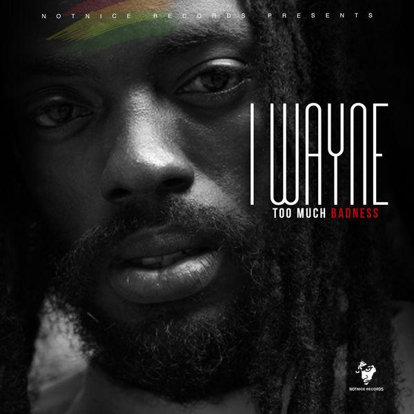 I Wayne - Too Much Badness (2018) Single
