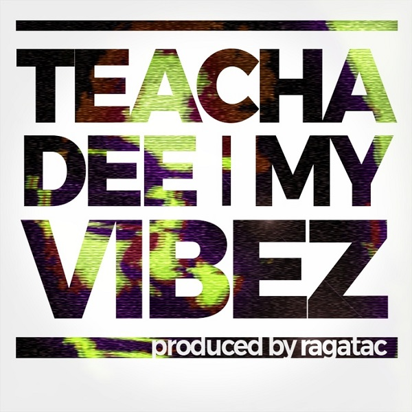 Teacha Dee – My Vibez (2018) Single