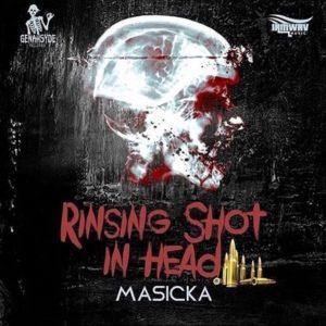 Masicka - Rinsing Shot in Head (2018) Single