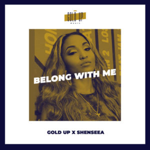 Gold Up x Shenseea - Belong With Me (2018) Single