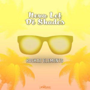 Rockaz Elements - Never Lef Di Shades (2018) Single