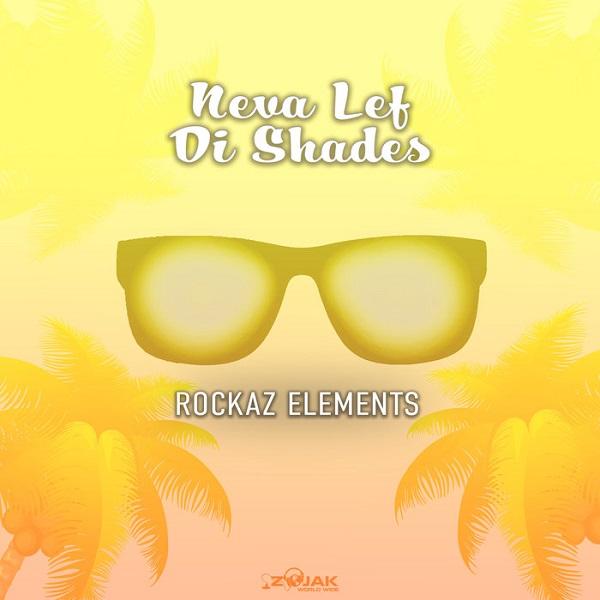 Rockaz Elements – Never Lef Di Shades (2018) Single