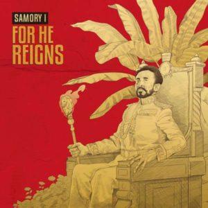 Samory I - For He Reigns (2018) Single