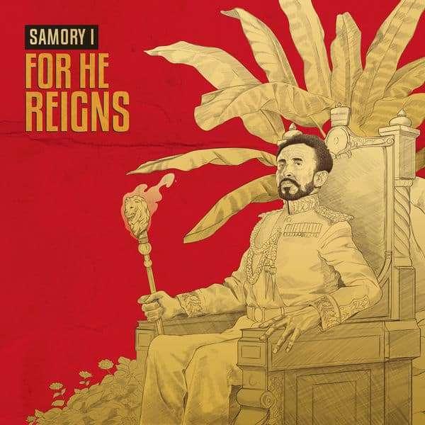 Samory I – For He Reigns (2018) Single