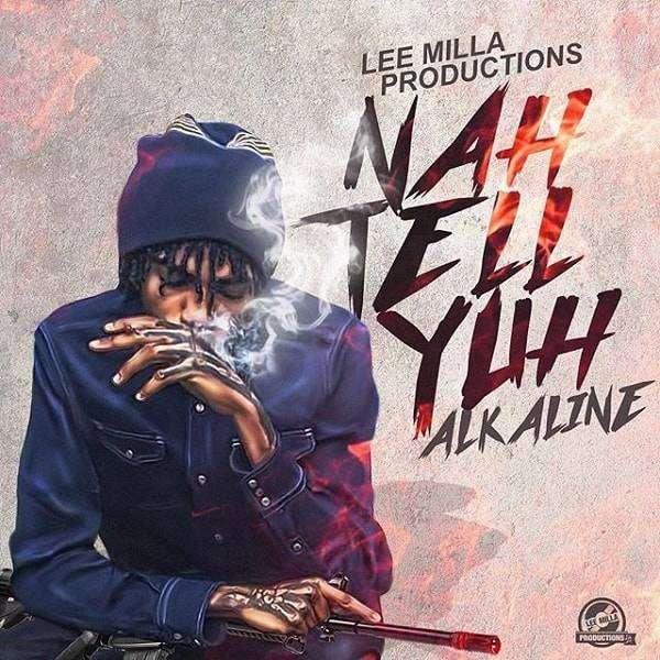 Alkaline – Nah Tell Yuh (2018) Single