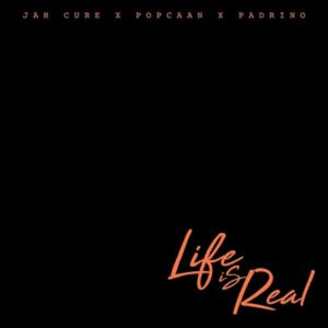 Jah Cure feat. Popcaan x Padrino - Life is Real (2018) Single