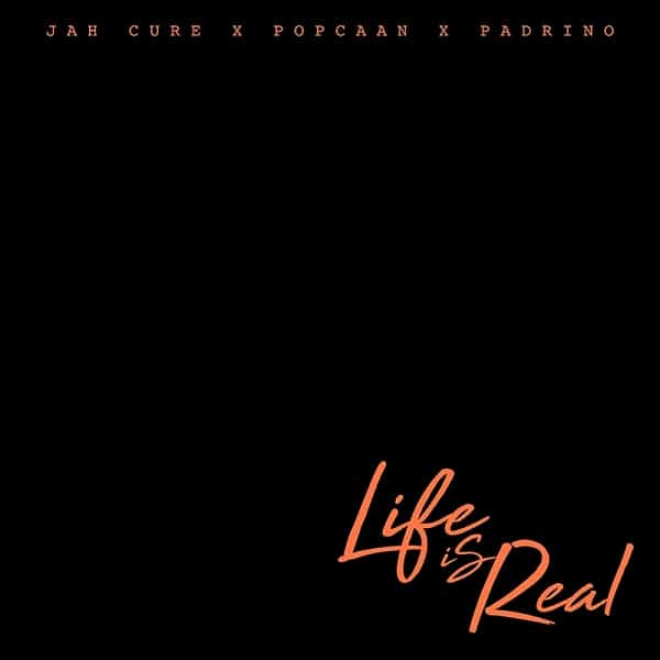 Jah Cure feat. Popcaan x Padrino – Life is Real (2018) Single