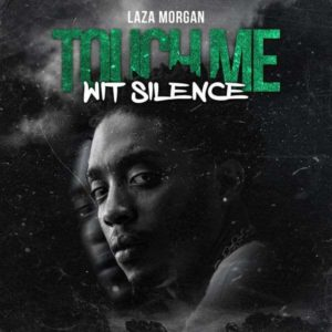 Laza Morgan - Touch Me Wit Silence (2019) EP