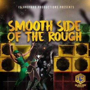 Smooth Side of the Rough [IslandYard Productions] (2018)