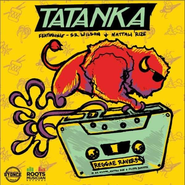 Tatanka feat. Sr. Wilson & Nattali Rize - Reggae Ravers (2018) Single