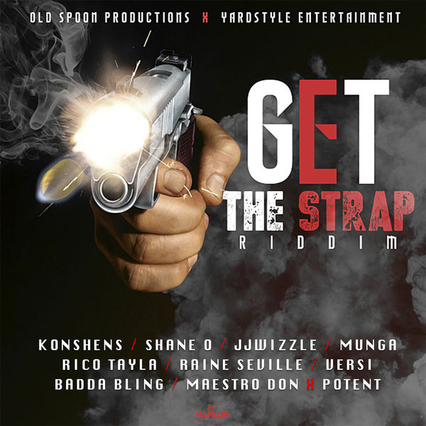 Get the Strap Riddim [Yard Style Entertainment / Old Spoon Productions] (2018)