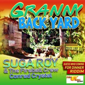 Suga Roy & The Fireball Crew & Conrad Crystal - Granny Back Yard (2018) Single