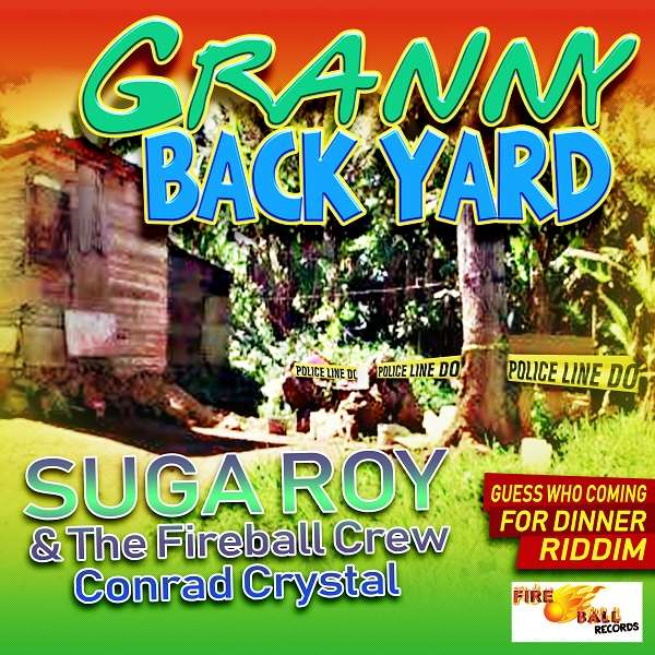 Suga Roy & The Fireball Crew & Conrad Crystal – Granny Back Yard (2018) Single