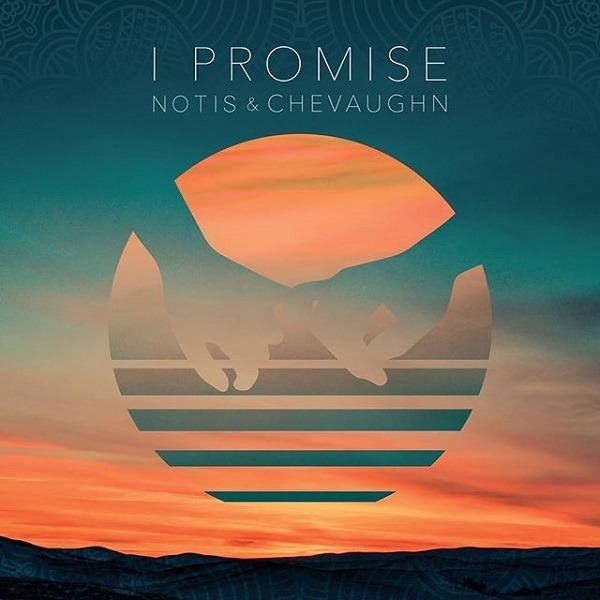 Notis & Chevaughn - I Promise (2018) Single