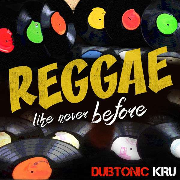 Dubtonic Kru - Reggae Like Never Before (2018) Single