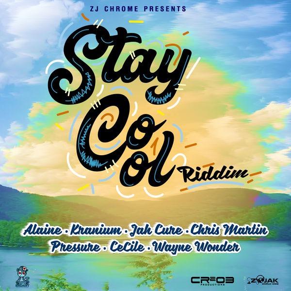 Stay Cool Riddim [ZJ Chrome / CR203 Records] (2018)