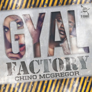 Chino McGregor – Gyal Factory (2018) Single