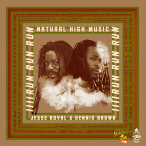 Natural High x Dennis Brown x Jesse Royal - Run Run Run (2018) Single