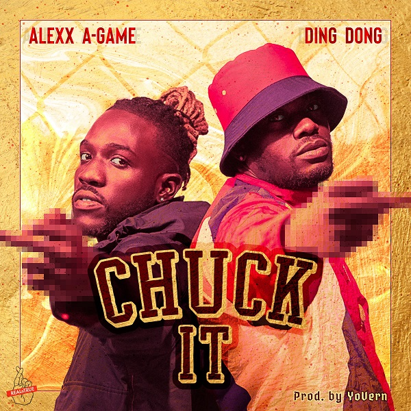 Alexx A-Game feat. Ding Dong - Chuck It (2018) Single