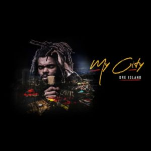 Dre Island – My City (2019) Single