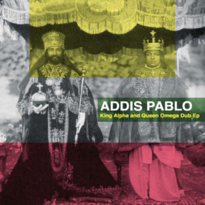 Addis Pablo – King Alpha and Queen Omega (Dub Version) (2019) EP