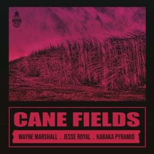 Natural High feat. Wayne Marshall x Jesse Royal & Kabaka Pyramid – Cane Fields (2019) Single