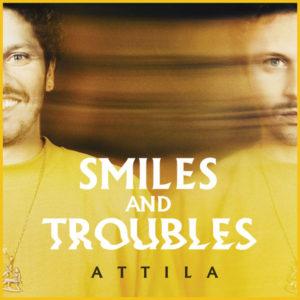 Attila - Smiles and Troubles (2019) Album