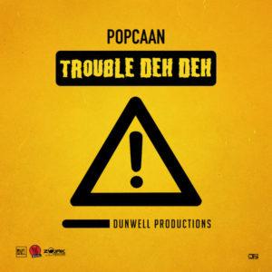 Popcaan - Trouble Deh Deh (2019) Single