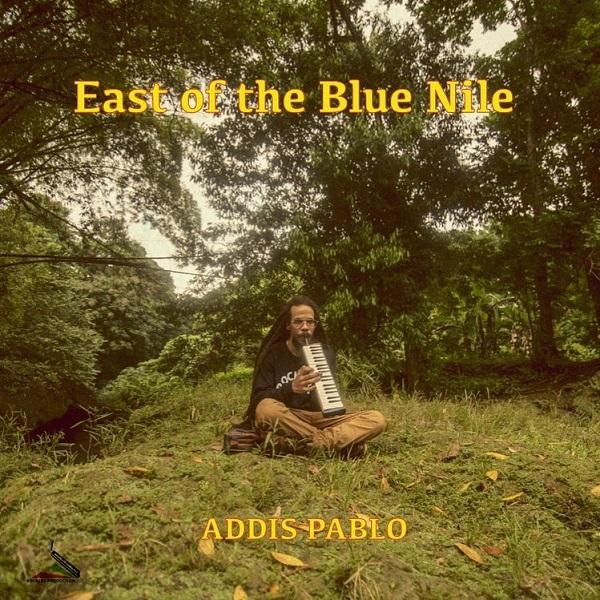 Addis Pablo – East Of The Blue Nile (2019) Single