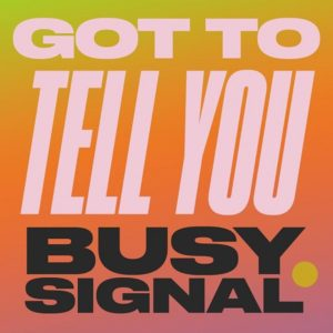 Busy Signal - Got To Tell You (Zum Zum) (2019) Single