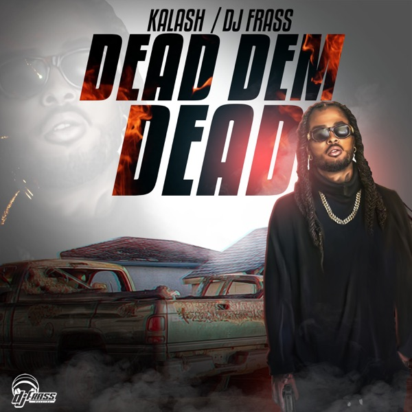 DJ Frass feat. Kalash – Dead Dem Dead (2019) Single