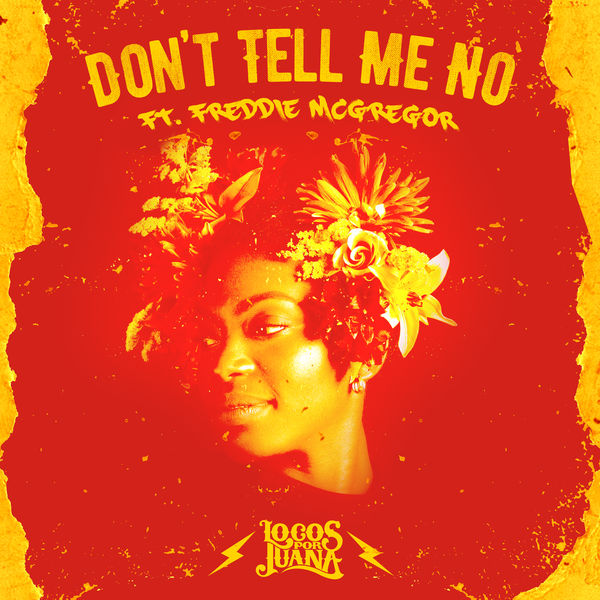 Locos por Juana feat. Freddie McGregor – Don't Tell Me No (2019) Single