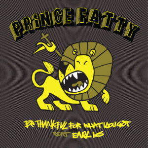 Prince Fatty feat. Earl 16 – Be Thankful for What You Got (2019) Single