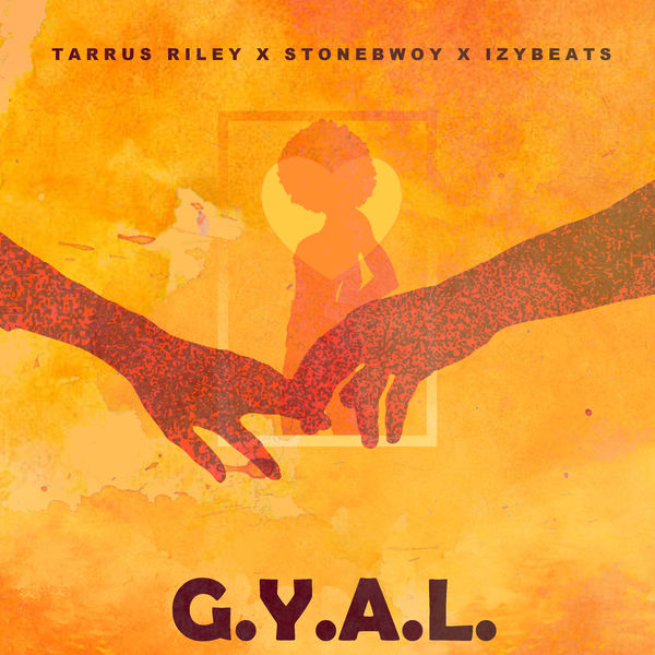 Tarrus Riley x Stonebwoy - G.Y.A.L. (Girl You Are Loved) (2019) Single