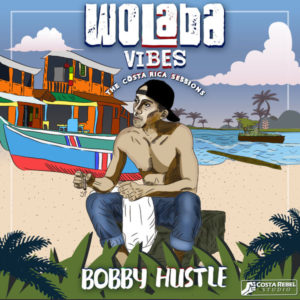 Bobby Hustle - Wolaba Vibes: The Costa Rica Sessions (2019) EP