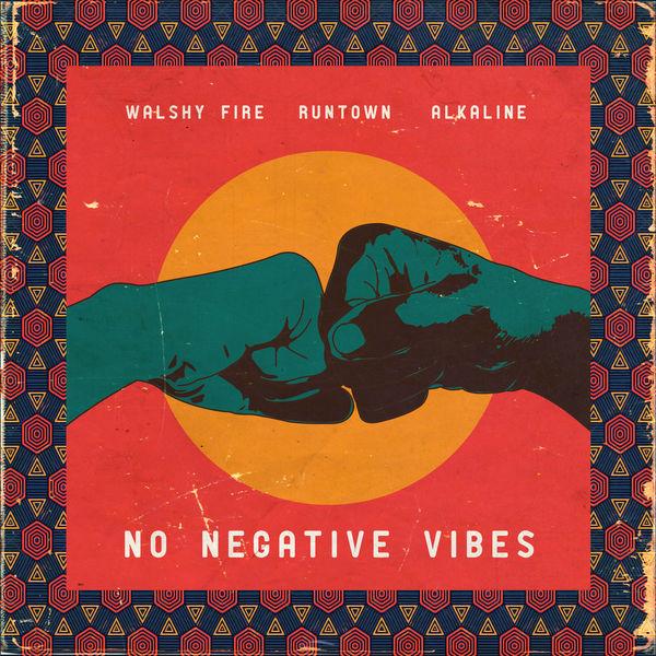 Walshy Fire, Alkaline & Runtown – No Negative Vibes (2019) Single