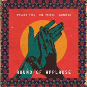 Walshy Fire, Ice Prince & Demarco – Round Of Applause (2019) Single
