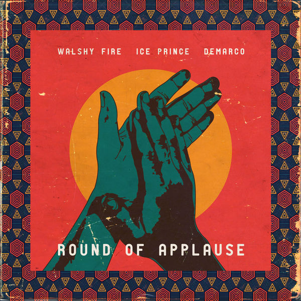 Walshy Fire, Ice Prince & Demarco - Round Of Applause (2019) Single