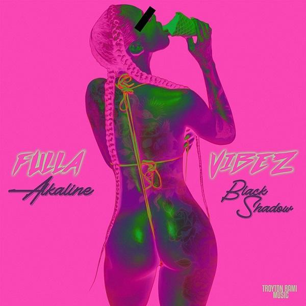 Alkaline x Black Shadow – Fulla Vibez (2019) Single