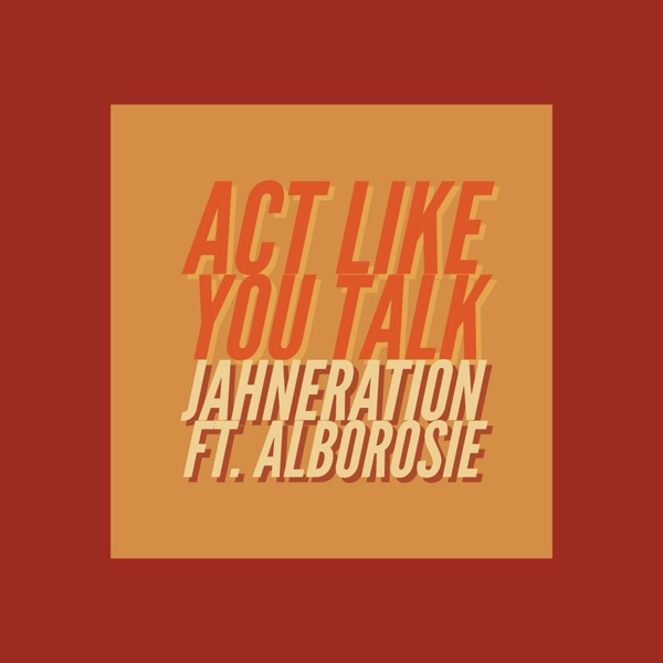 Jahneration feat. Alborosie - Act Like You Talk (2019) Single