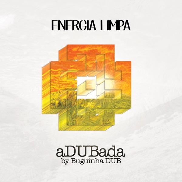 Energia Limpa feat. Buguinha Dub - aDUBada (2019) Album